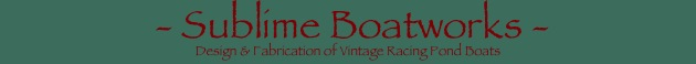 - Sublime Boatworks - Design & Fabrication of Vintage Racing Pond Boats